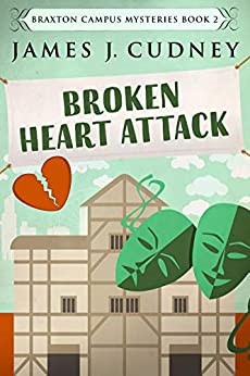 Broken Heart Attack: Death At The Theater (Braxton Campus Mysteries Book 2) by [Cudney, James J.]