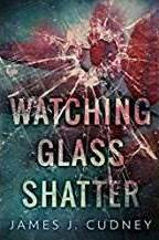 Book Review: Watching Glass Shatter by James J. Cudney