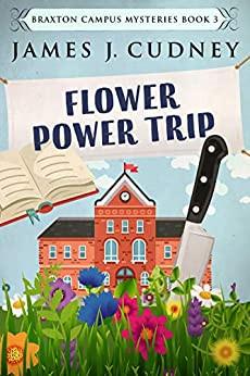 Flower Power Trip: A Kellan Ayrwick Cozy Mystery (Braxton Campus Mysteries Book 3) by [Cudney, James J.]
