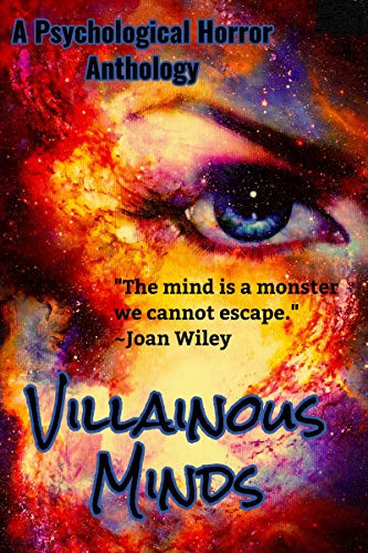 Villainous Minds: A Psychological Horror Anthology by [Wiley, Joan, Sharp, A.J., Kane, Sinda]