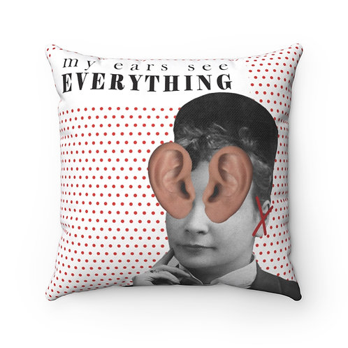 My Ears See Everything: Square Pillow