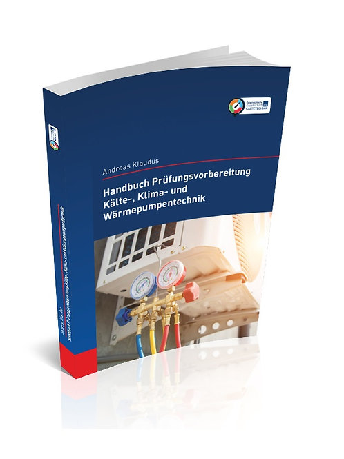 Handbuch Prüfungsvorbereitung Kälte-, Klima- und Wärmepumpentechnik