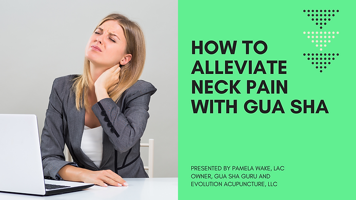 How to alleviate neck pain wth Gua Sha