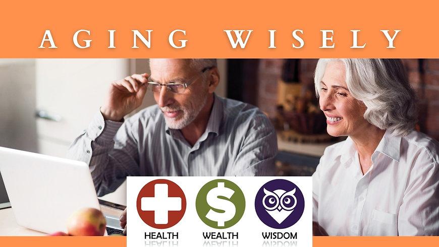 Aging Wisely, Health, Wealth & Wisdom (1).jpg