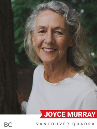 """Joyce Murray (Liberal, Vancouver Quadra) co-founded an international reforestation company that has planted 1.5 billion trees. Entering provincial politics in 2000, Murray served as BC's Minister of Water, Land and Air Protection, where she introduced BC's first regulation-making producers responsible for recycling or disposal of their products. She further implemented ground-water protection regulations and set the foundation for BC's climate plan. Murray was elected as an MP in 2008, and led the Liberal initiative to ban oil tankers from Canada's Pacific North Coast with her Bill C-606, and organized an international conference on Climate Change, Security & Defence. As a Parliamentary Secretary, Murray oversaw the development of the federal Centre for Greening Government. Her 2017 work on """"climate compliant infrastructure"""" encouraged federal infrastructure funding to take GHG emissions into account. She also led consultations on reducing Marine Debris, which informed Canada's leadership at the G7 and the Canada-wide Strategy on Zero Plastic Waste. As Minister of Digital Government, she implemented an initiative to reduce the environmental impacts of the government's IT infrastructure."""