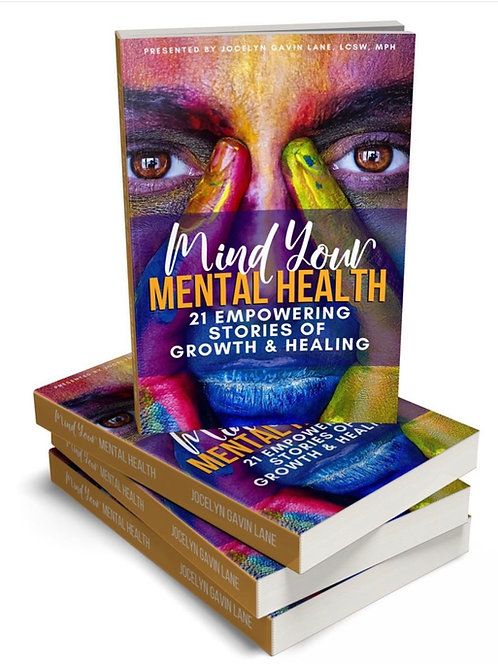 Mind Your Mental Health: 21 Empowering Stories of Growth & Healing.