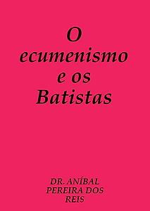 O ecumenismo e os Batistas.png