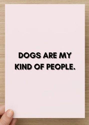Dogs are my kind of people