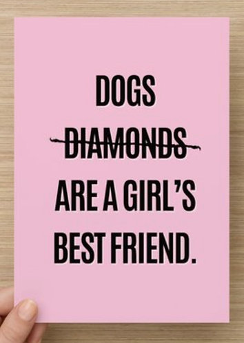 Dogs are a girls best friend.