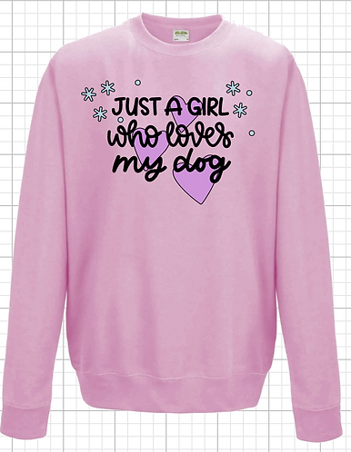 Just A Girl who loves my dog Sweatshirt