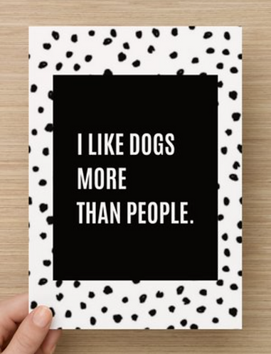 I like dogs more than people.