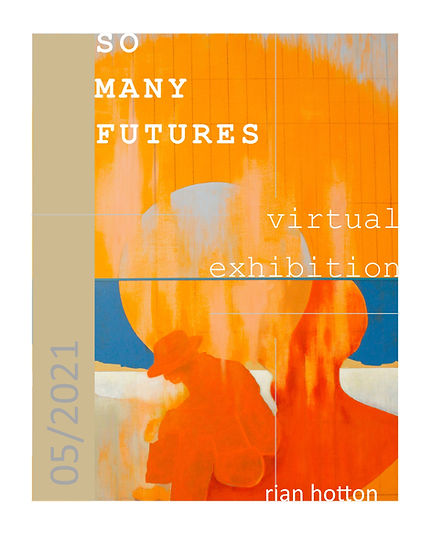 Flyer for my current online virtual exhibition.  Rian Hotton