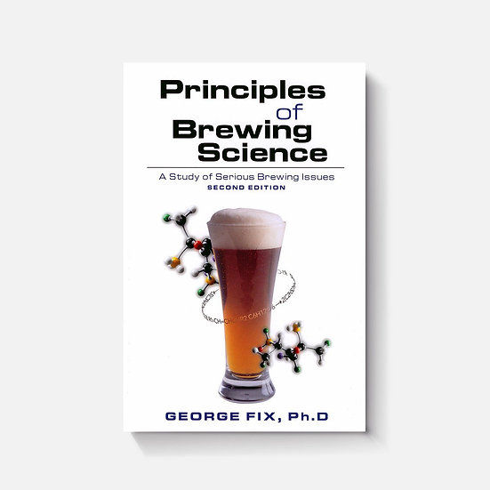 Principles of Brewing Science: A Study of Serious Brewing Issues (2nd Edition)