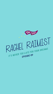 True Stories of Good People Podcast: Rachel Raimist: It's Never Too Late for Your Dreams