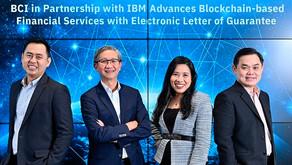 BCI จับมือ IBM ยกระดับจดหมายค้ำประกันอิเล็กทรอนิกส์ให้ก้าวล้ำไปอีกขั้น ต่อยอดบริการทางการเงินบนบล็อก