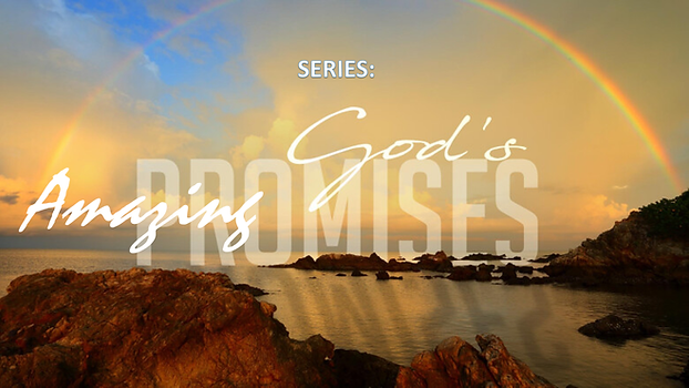 05-30-2021 SERIES-GOD_S AMAZING PROMISES - PIC for WEB   Main Slide.png