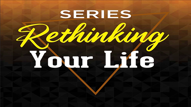 01-24-2021 SERIES-RETHINKING YOUR LIFE f