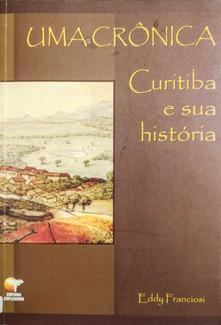 Uma crônica - Curitiba e sua história