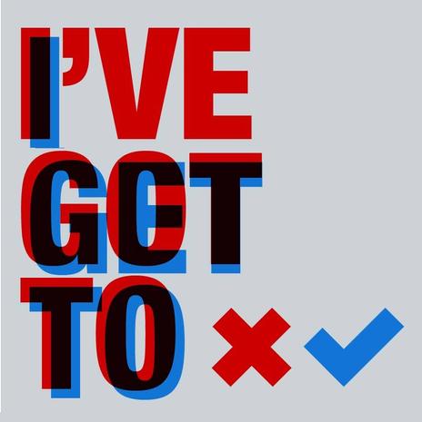 I've Got To / I Get To