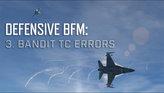 Defensive BFM: 3. Bandit TC Errors