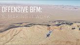 Offensive BFM: 5. Making It Work