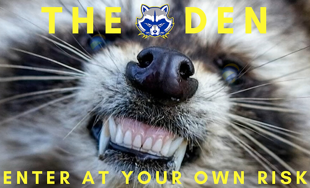 THE DEN! Enter At Your Own Risk!