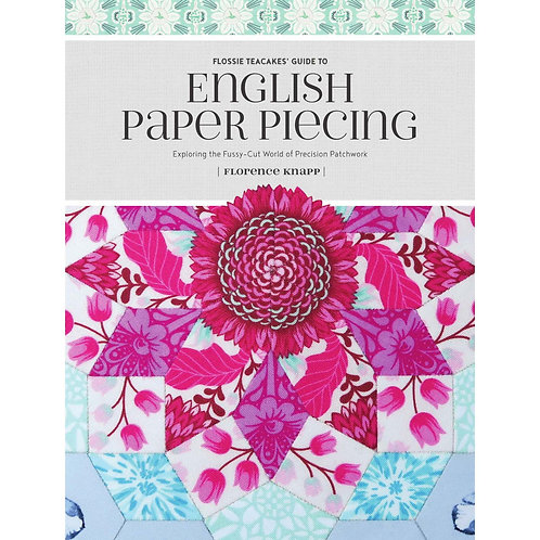 Flossie Teacakes Guide to English Paper Piecing Book by Florence Knapp