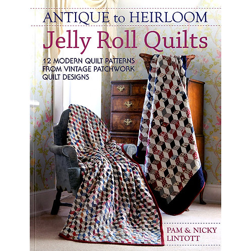 Antique to Heirloom Jelly Roll Quilts by Pam and Nicky Lintott