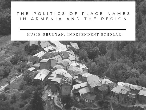 The Politics of Place Names in Armenia and the Region