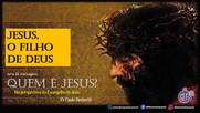 Quem é Jesus? 004 - O Filho de Deus