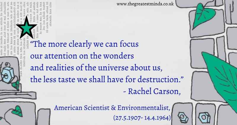 "Quote on green, grey and blue background with leaves, stars, cogs and stone slabs-"". Quote=""The more clearly we can focus our attention on the wonders and realities of the universe about us, the less taste we shall have for destruction""- Rachel Carson, American Scientist (1907-1964)"