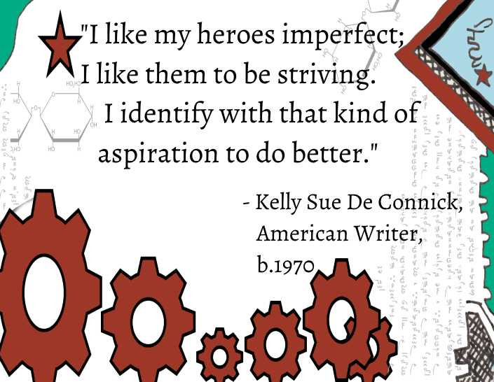 """Quote- """"I like my heroes imperfect; I like them to be striving. I identify with that kind of aspiration to do better""""- Kelly Sue De Connick, American Writer."""