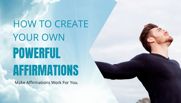 HOW TO CREATE YOUR OWN POWERFULL AFFIRMA