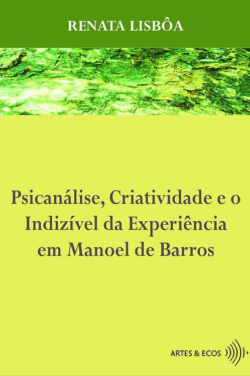 Psicanálise, Criatividade e o Indizível da Experiência em M. Barros — R. Lisbôa