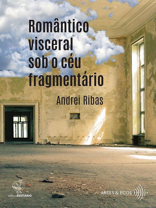 Romântico visceral sob o céu fragmentário - A. Ribas
