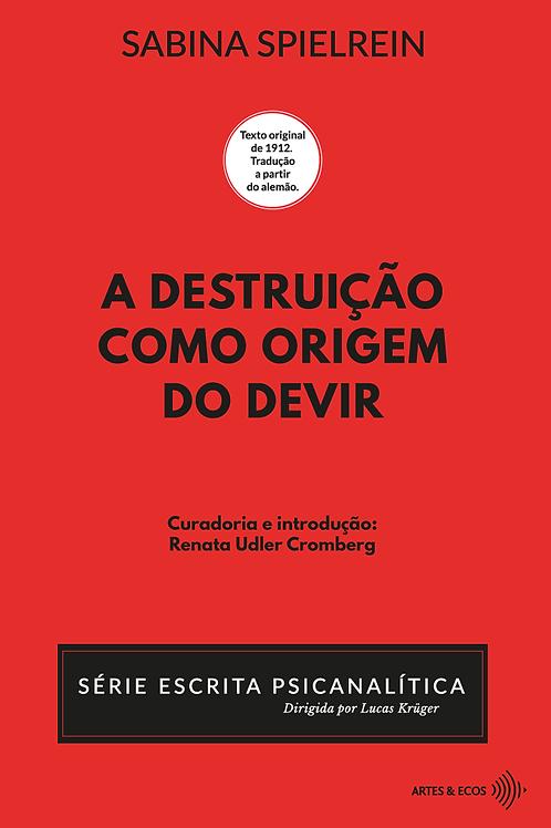 A destruição como origem do devir— Série Escrita Psicanalítica— Sabina Spielrein