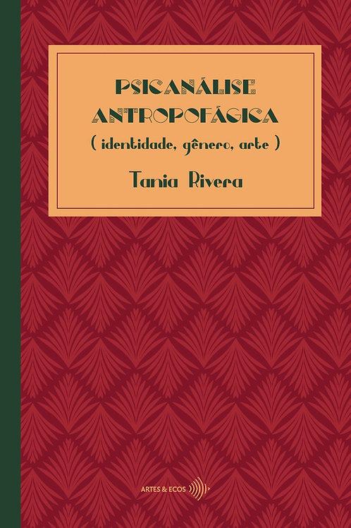 Psicanálise antropofágica (identidade, gênero, arte) — Tania Rivera