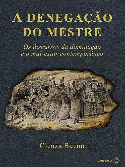 A denegação do mestre: os discursos da dominação... — Cleuza Bueno