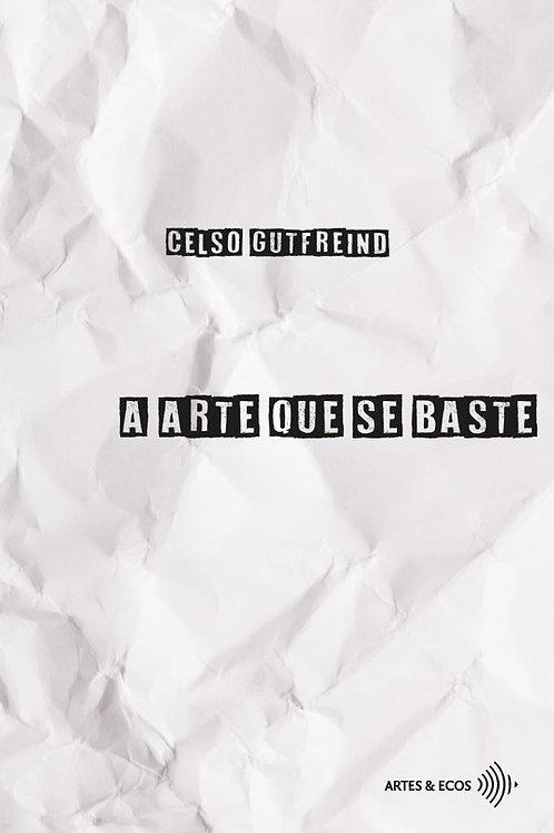 A arte que se baste — Celso Gutfreind  LIVRO+EVENTO