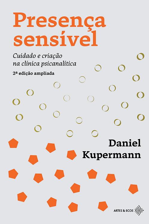 Presença sensível (2ª edição ampliada) — Daniel Kupermann