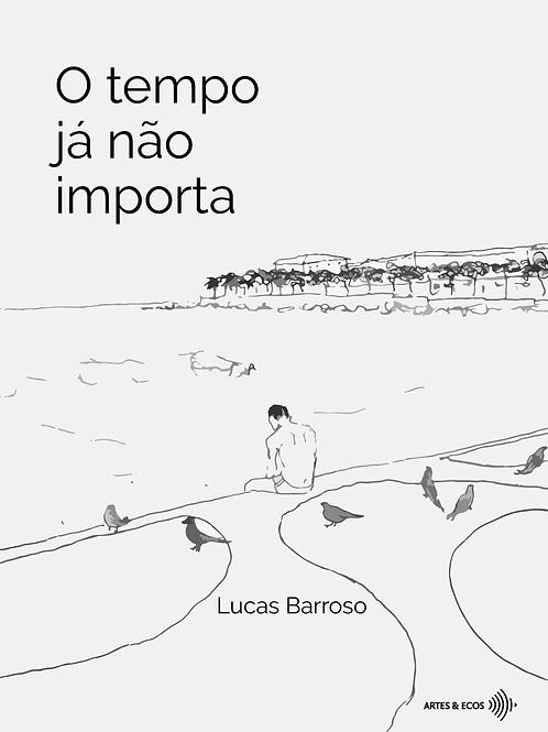 O tempo já não importa — Lucas Barroso