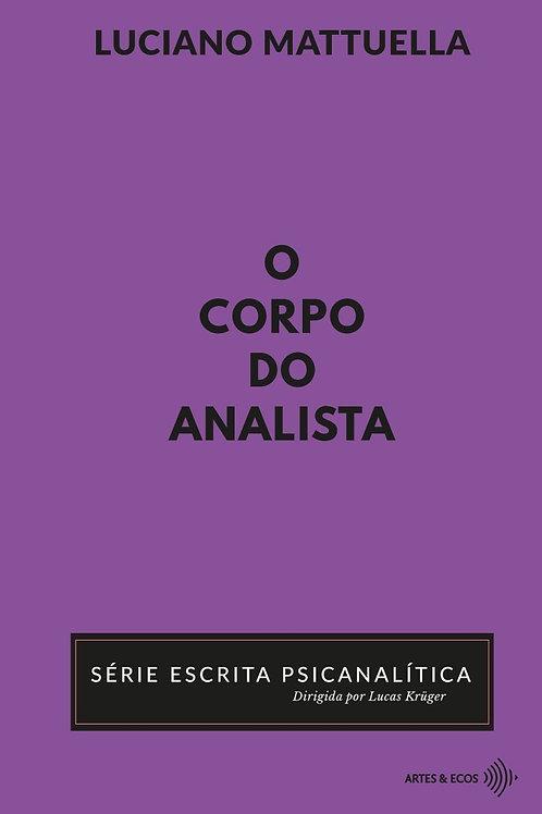 O corpo do analista — Série Escrita Psicanalítica — Luciano Mattuella