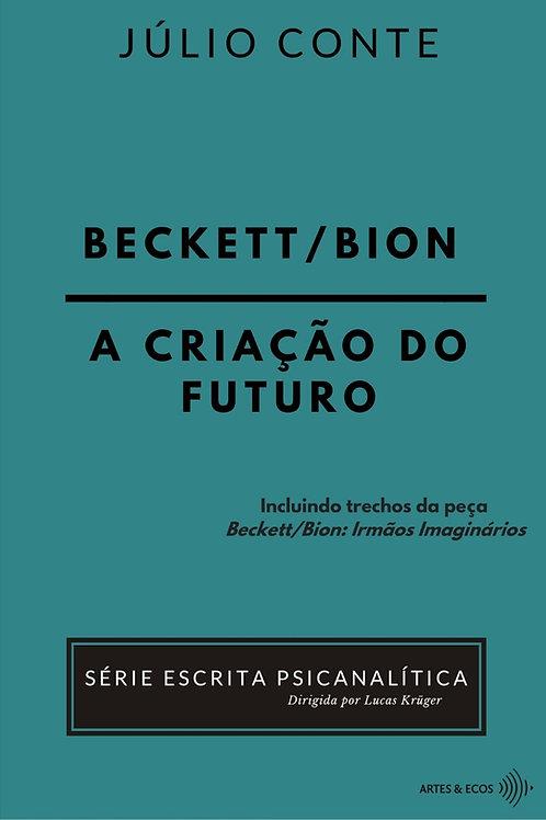 Beckett/Bion: a criação do futuro — Série Escrita Psicanalítica — Júlio Conte