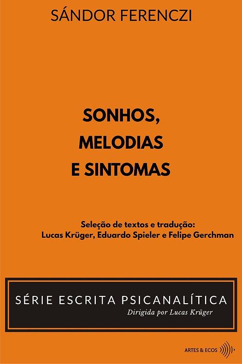 Melodias, sonhos e sintomas - Sándor Ferenczi - Série Escrita Psicanalítica