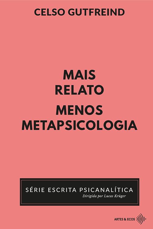 Mais relato, menos metapsicologia — S. Escrita Psicanalítica — Celso Gutfreind