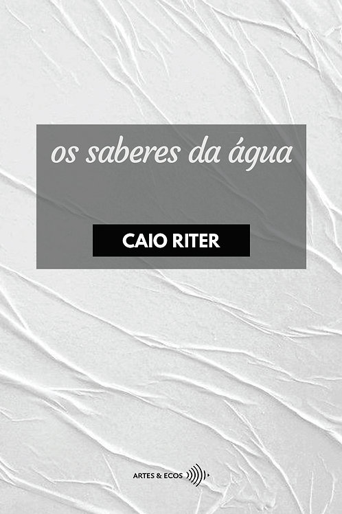 Os saberes da água — Caio Riter