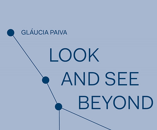 Look and See beyond - Glaucia Paiva