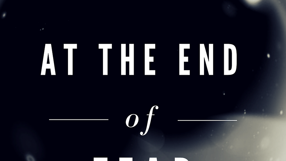 At The END of FEAR
