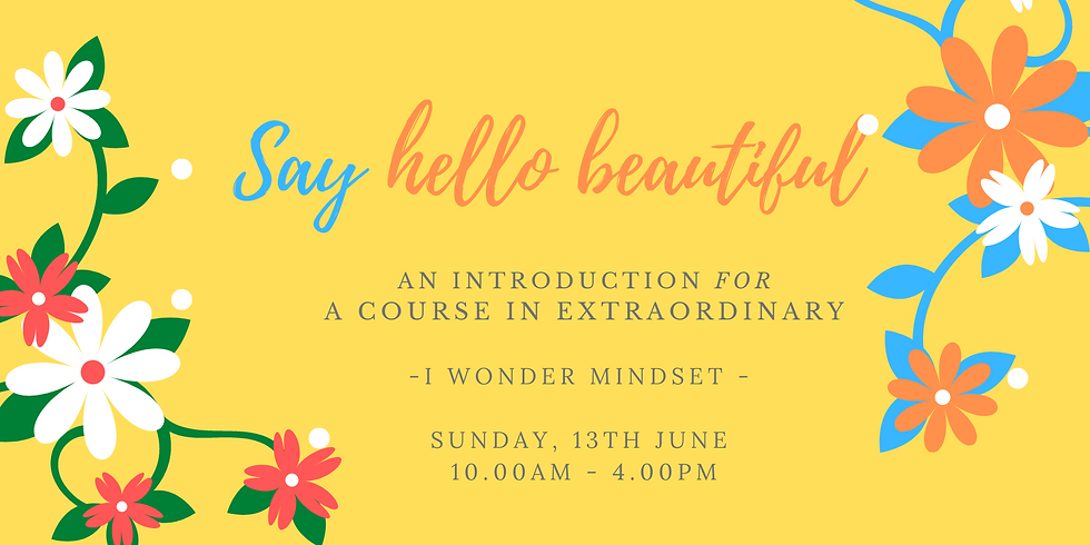 Say Hello Beautiful - A Course In Extraordinary