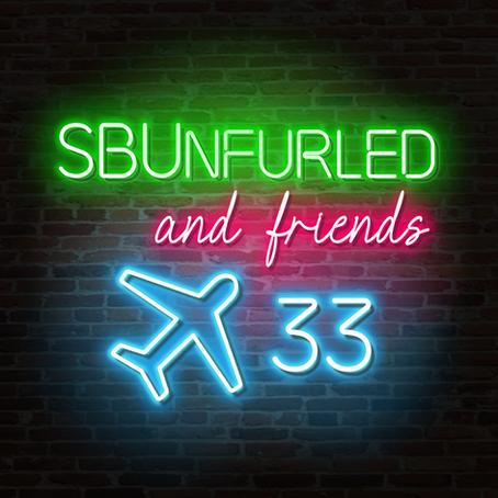 SBUnfurled and Friends Episode 13: Now Boarding Flight 33